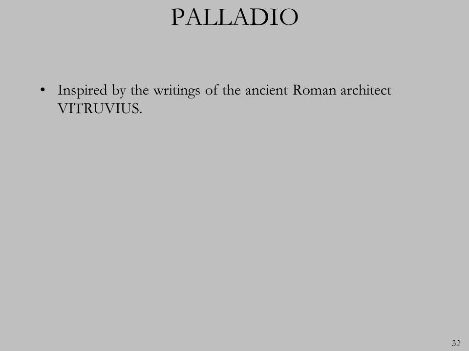 PALLADIO Inspired by the writings of the ancient Roman architect VITRUVIUS.