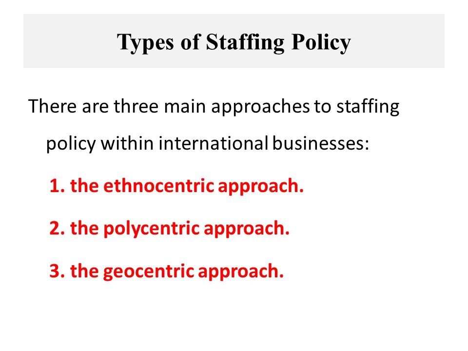approaches of staffing Define the four main approaches to staffing within international human resource managementwhat are the advantages and disadvantages of each approach to international management.