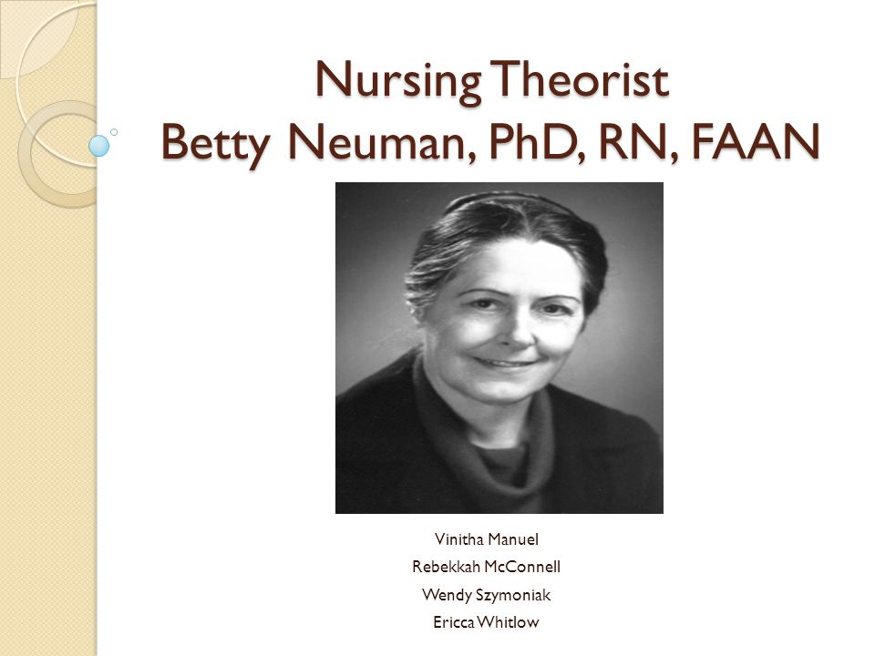 nursingtheoristbettyneumansm Nursing theorist: betty neuman nursing theorist: betty neuman intro nursing theories are the basic concepts that define nursing practice and provide the explanation to why nurses do what they do nurses are exposed to theories everyday in clinical practice during any given day, a nurse will utilize multiple nursing theories.