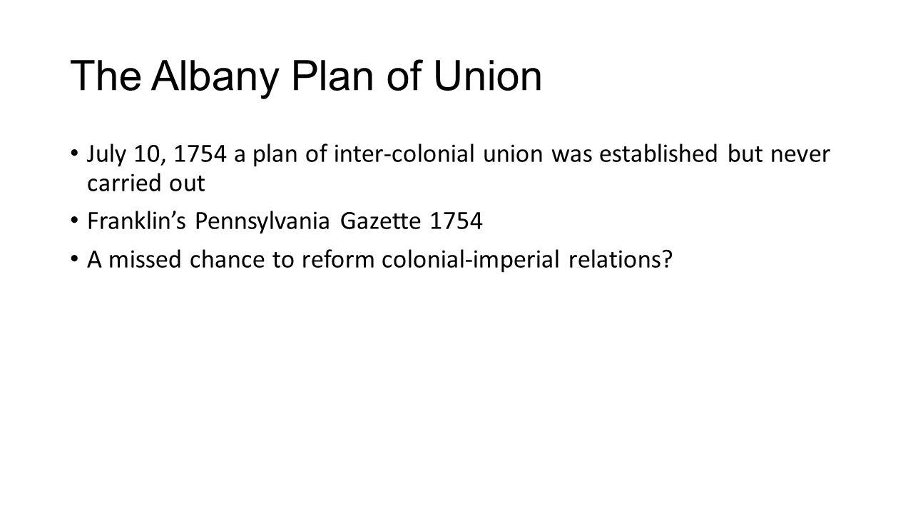 albany plan of union Albany plan of union (1754) this popular woodcut was seen often during the  later colonial era, and urged the colonists to overcome their parochial interests.
