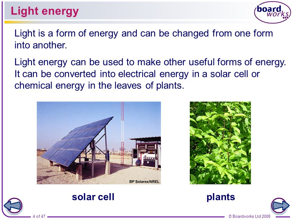 Light energy Light is a form of energy and can be changed from one form into another.
