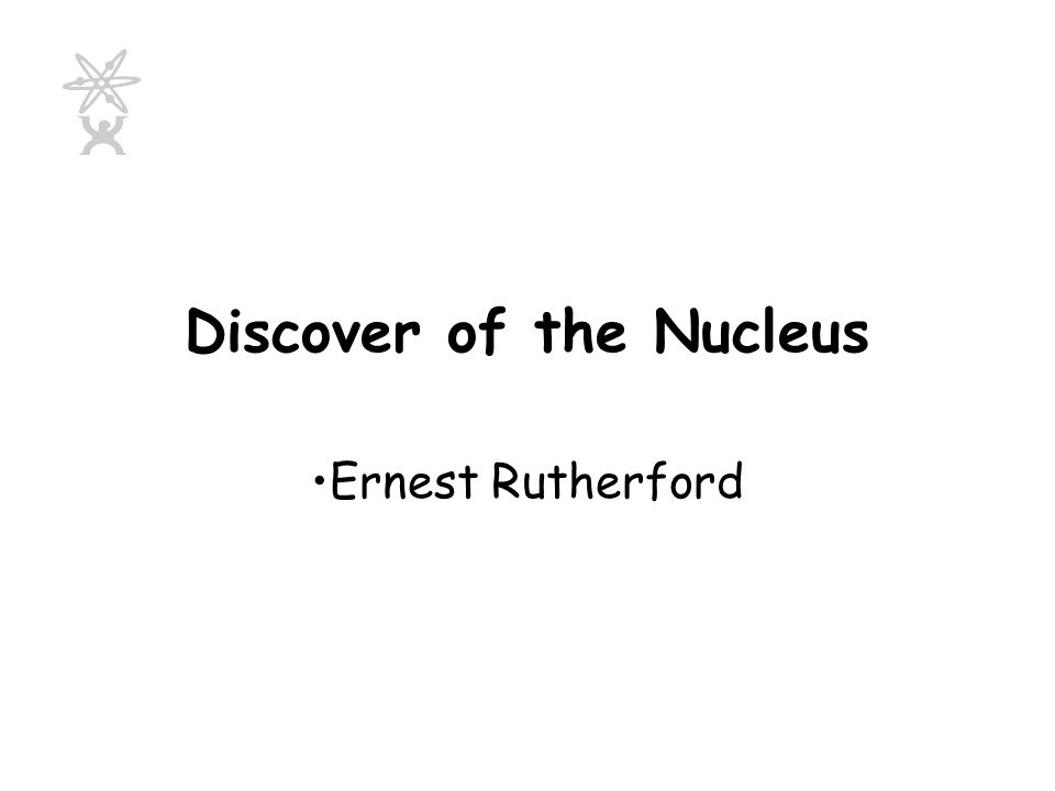 Discover of the Nucleus