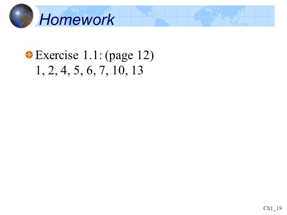 Homework Exercise 1.1: (page 12) 1, 2, 4, 5, 6, 7, 10, 13