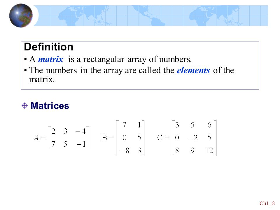 Definition A matrix is a rectangular array of numbers.