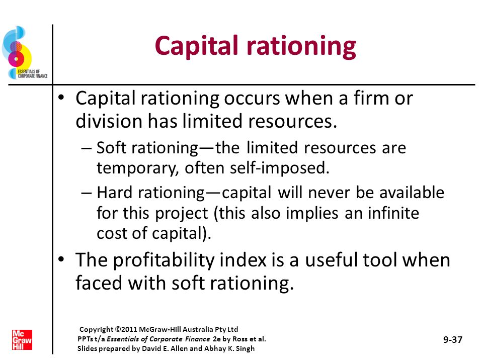 soft and hard capital rationing Capital rationing placing limits on the amount of new investment undertaken by a firm, either by using a higher cost of capital, or by setting a maximum on the entire.