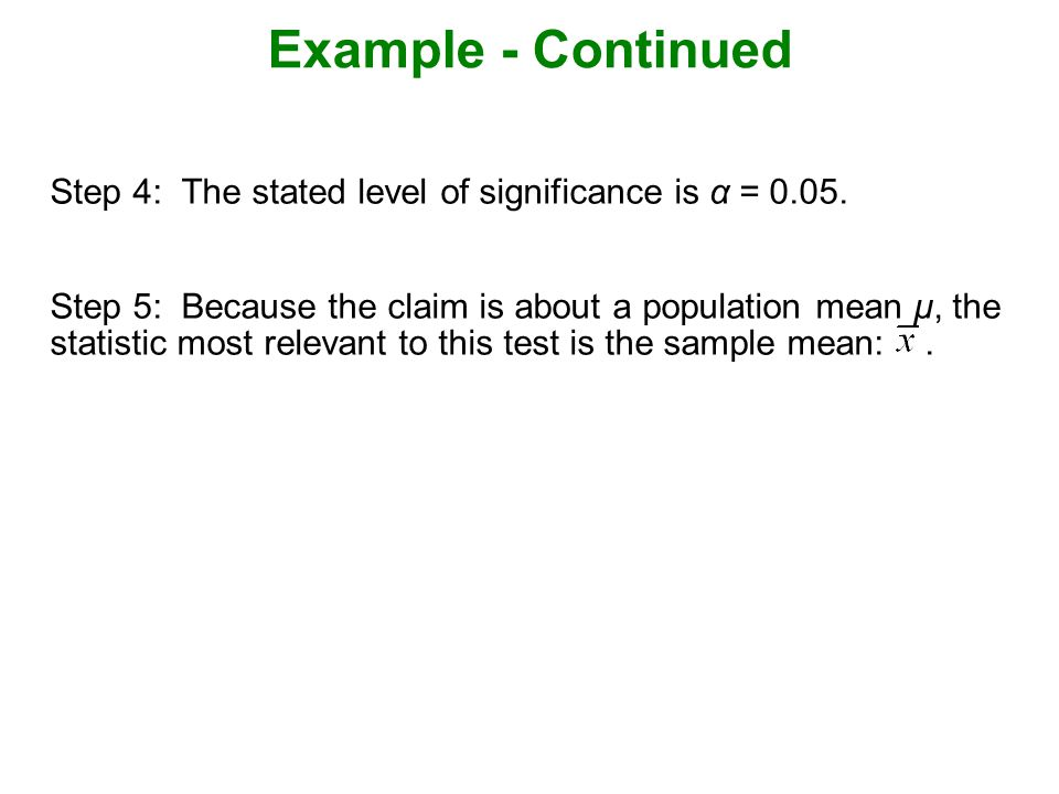 Example - Continued Step 4: The stated level of significance is α =
