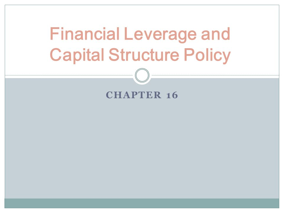 financial leverage and capital structure policy Discuss the relationships between operating, financial and combined leverage does the firm use financial leverage if preferred stock is present in its capital structure what type of effect occurs when the firm uses operating.