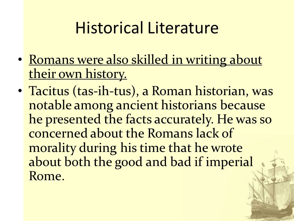 18 Historical Literature Romans were also skilled in writing about their own ...