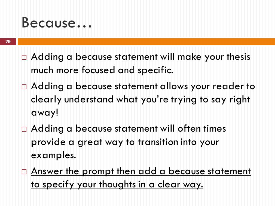 Because… Adding a because statement will make your thesis much more focused and specific.