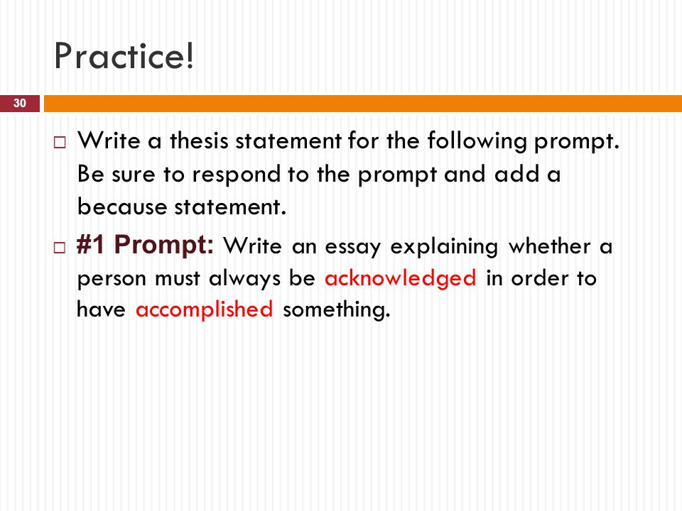 Practice! Write a thesis statement for the following prompt. Be sure to respond to the prompt and add a because statement.