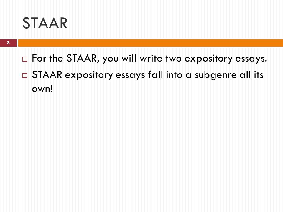 STAAR For the STAAR, you will write two expository essays.