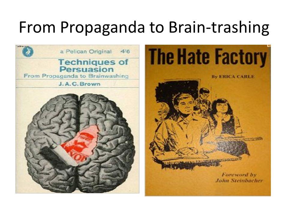 From Propaganda to Brain-trashing