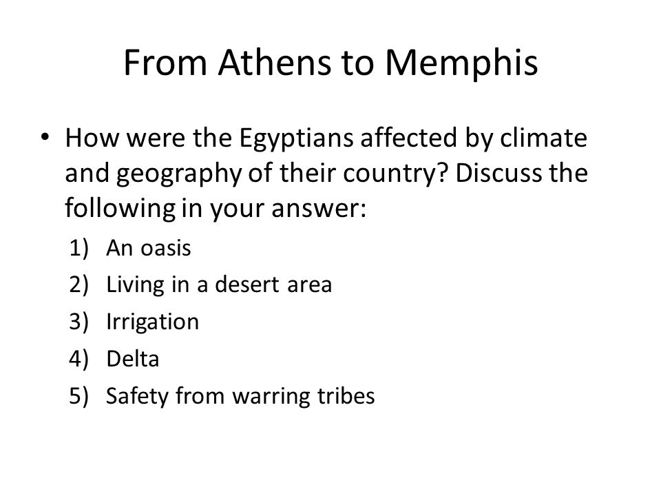 From Athens to Memphis How were the Egyptians affected by climate and geography of their country Discuss the following in your answer: