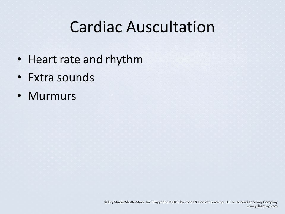 Cardiac Auscultation Heart rate and rhythm Extra sounds Murmurs