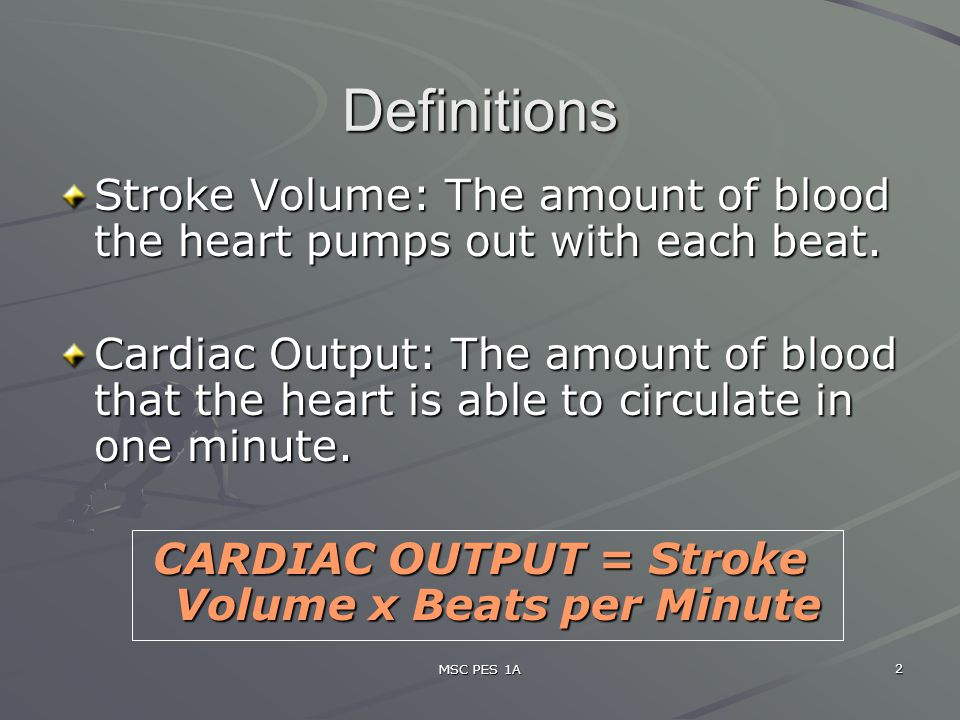 CARDIAC OUTPUT = Stroke Volume x Beats per Minute
