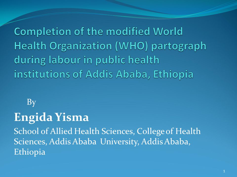 Completion of the modified World Health Organization (WHO) partograph  during labour in public health institutions of Addis Ababa, Ethiopia By  Engida Yisma