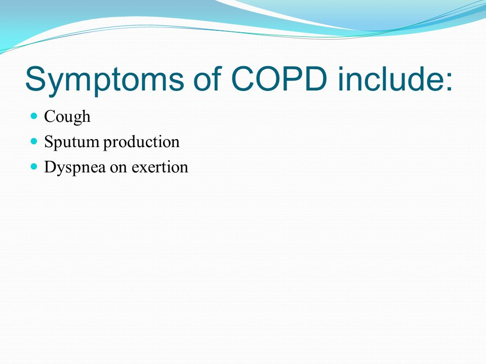 Symptoms of COPD include: