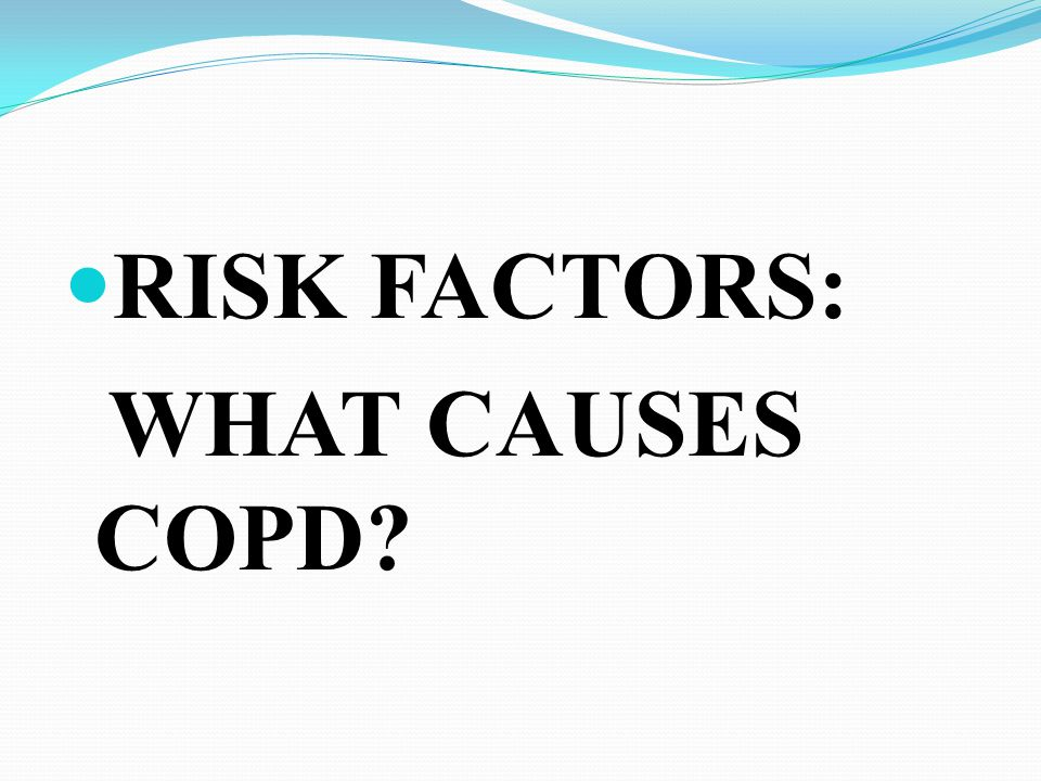 RISK FACTORS: WHAT CAUSES COPD
