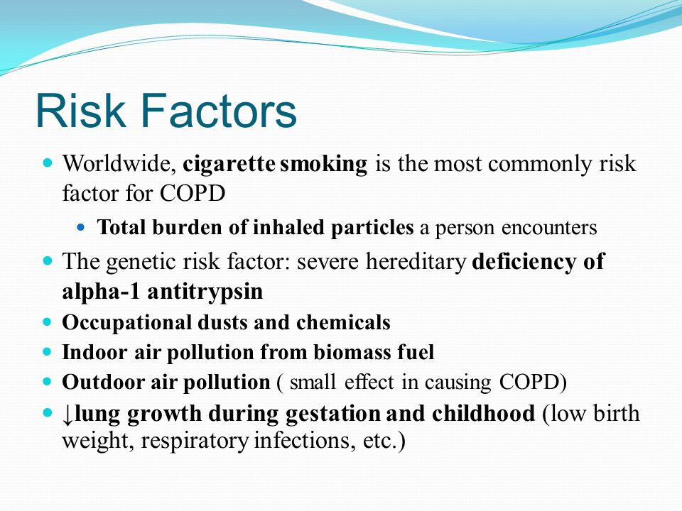 Risk Factors Worldwide, cigarette smoking is the most commonly risk factor for COPD. Total burden of inhaled particles a person encounters.