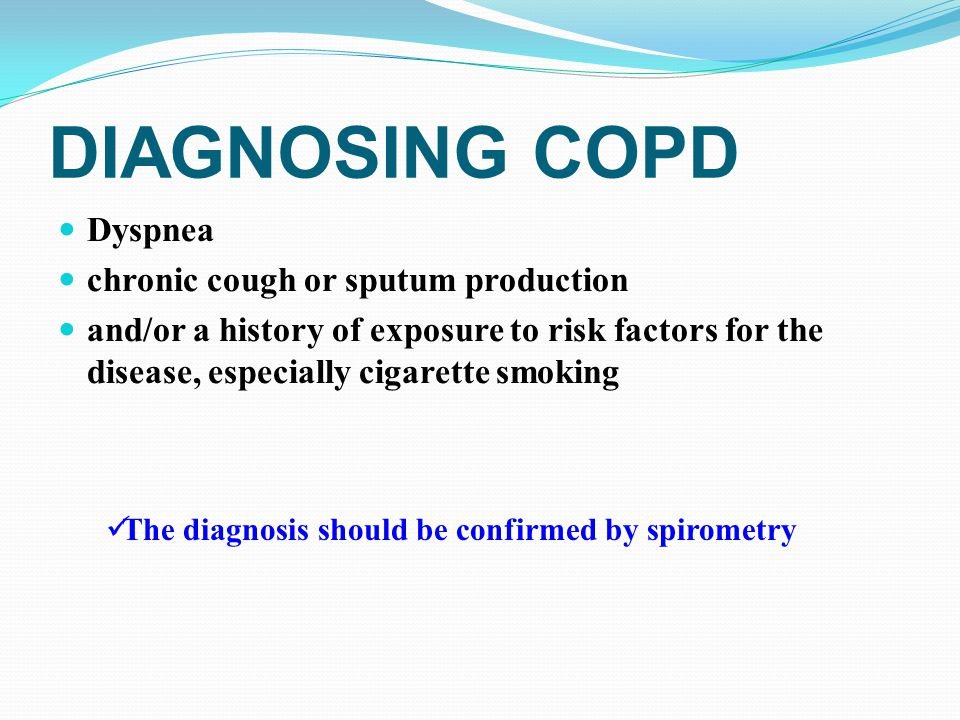 DIAGNOSING COPD Dyspnea chronic cough or sputum production