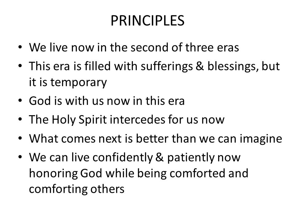 PRINCIPLES We live now in the second of three eras