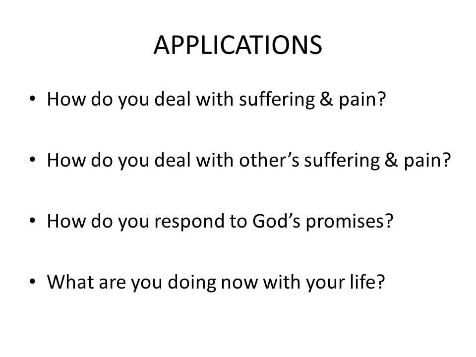 APPLICATIONS How do you deal with suffering & pain