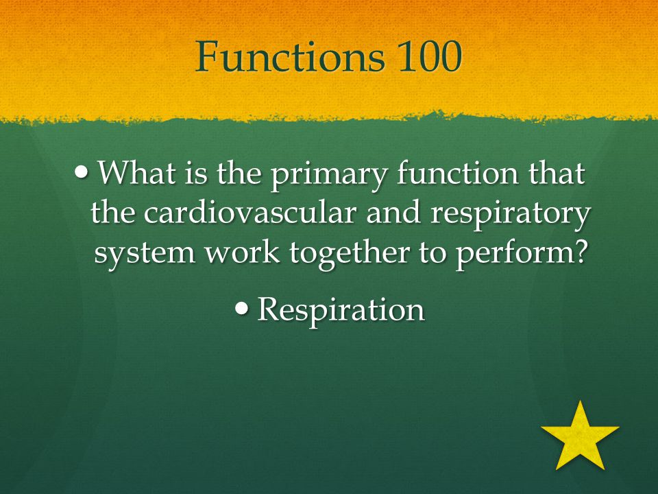 Functions 100 What is the primary function that the cardiovascular and respiratory system work together to perform