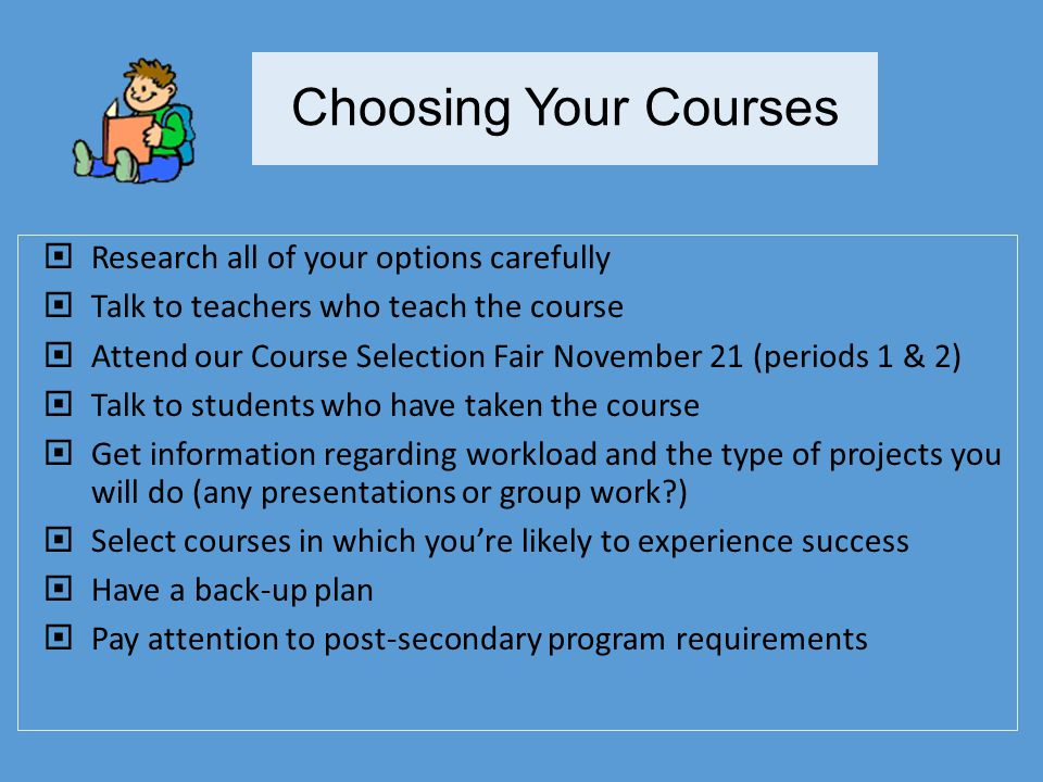 Choosing Your Courses Research all of your options carefully