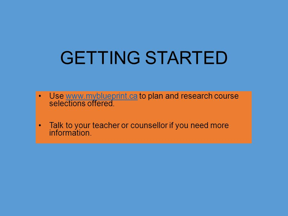 GETTING STARTED Use   to plan and research course selections offered.