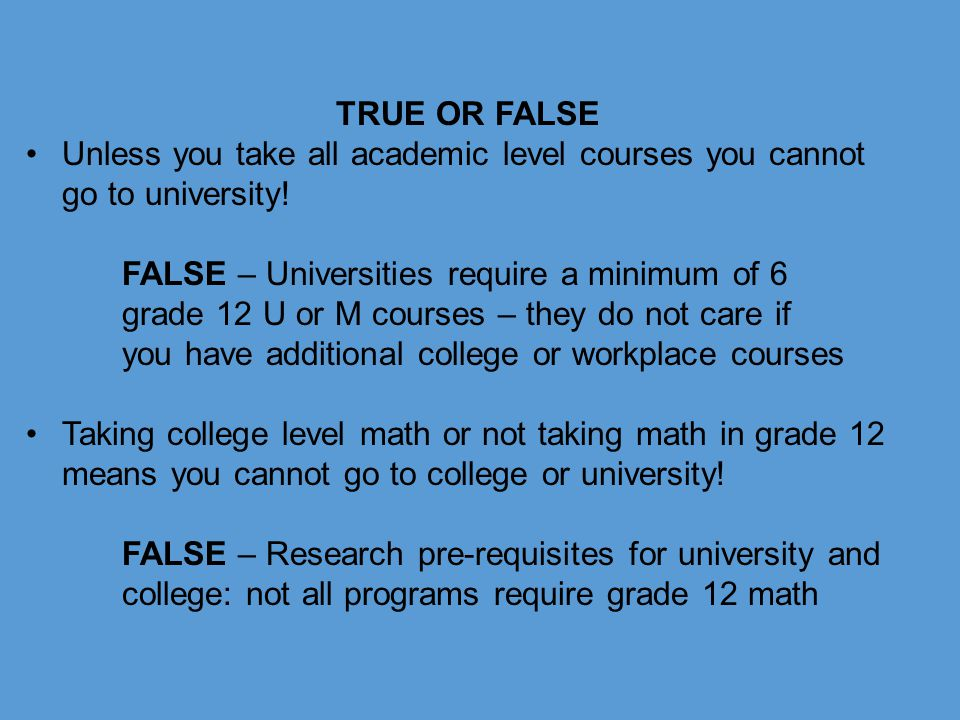 TRUE OR FALSE Unless you take all academic level courses you cannot go to university!