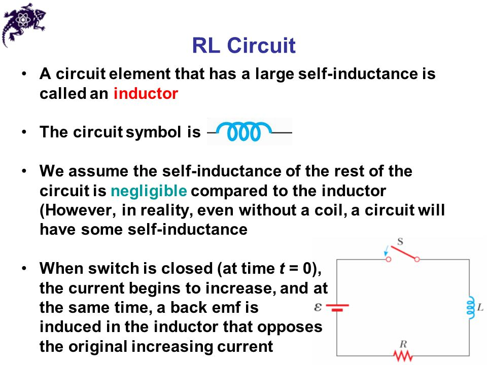 RL Circuit A circuit element that has a large self-inductance is called an inductor. The circuit symbol is.