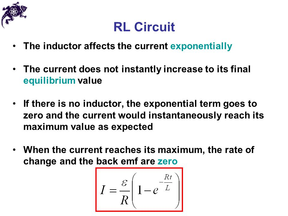 RL Circuit The inductor affects the current exponentially