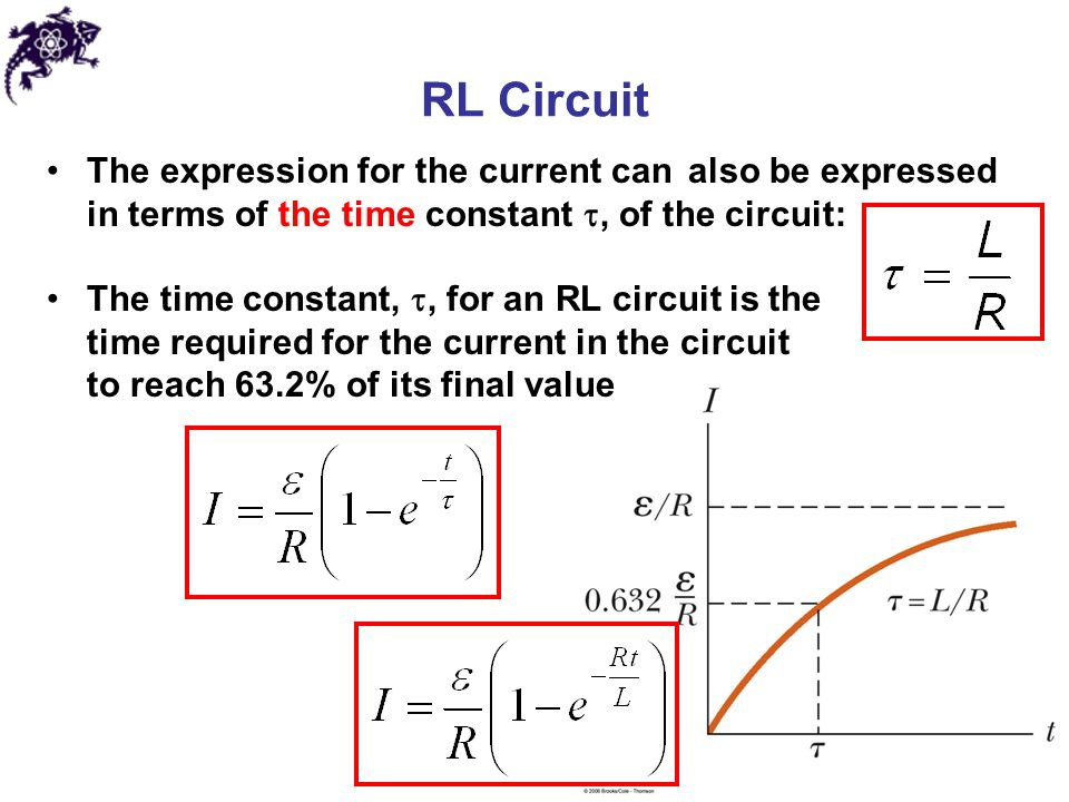 RL Circuit The expression for the current can also be expressed in terms of the time constant t, of the circuit: