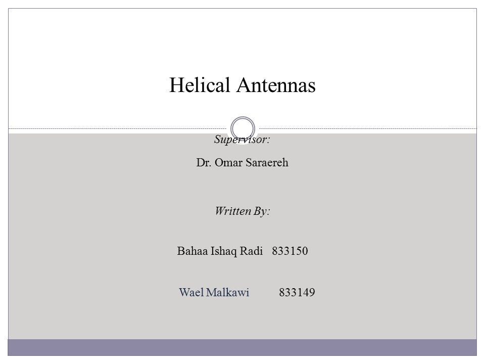 Helical Antennas Supervisor: Dr. Omar Saraereh Written By: