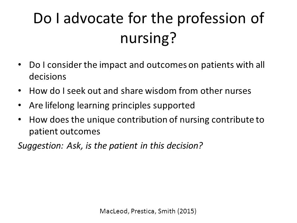the nurse as an advocate for the patient End-of-life nursing encompasses many aspects of care: pain and symptom management, culturally sensitive practices, assisting patients and their families through the death and dying process, and ethical decisionmaking advocacy has been identified as a key core competency for the professional nurse .