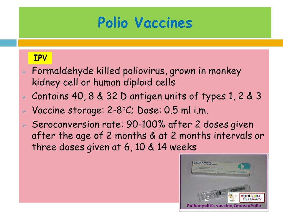 Polio Vaccines Formaldehyde killed poliovirus, grown in monkey kidney cell or human diploid cells.