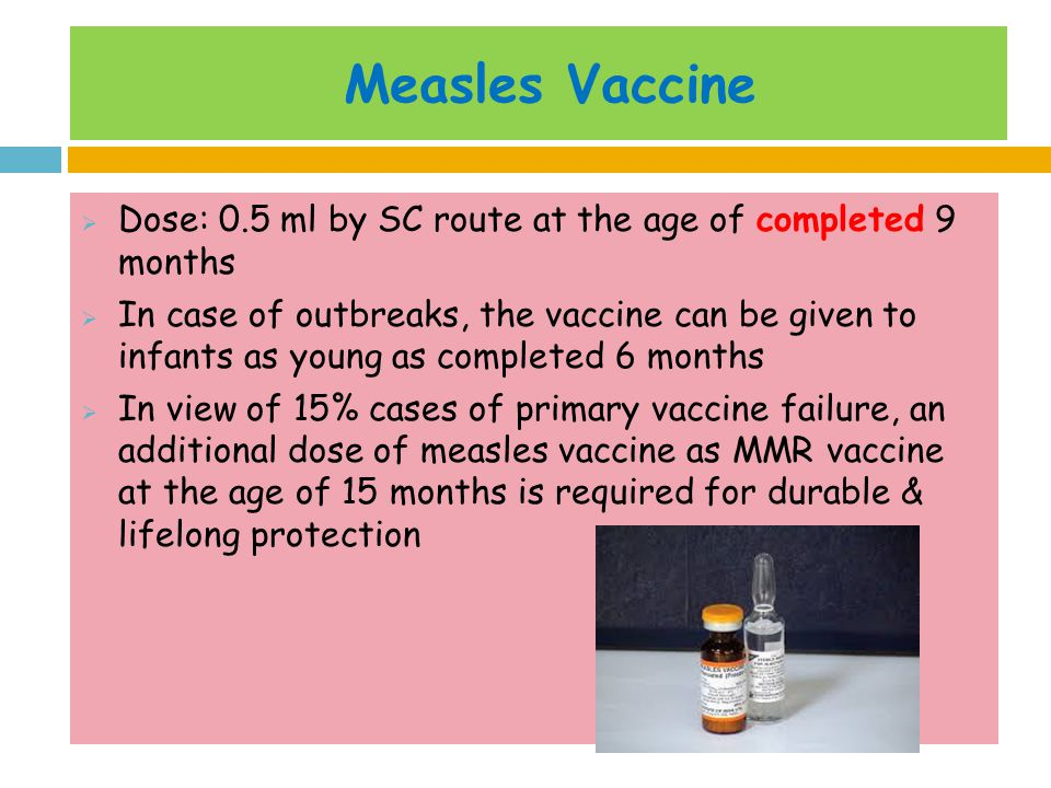 Measles Vaccine Dose: 0.5 ml by SC route at the age of completed 9 months.