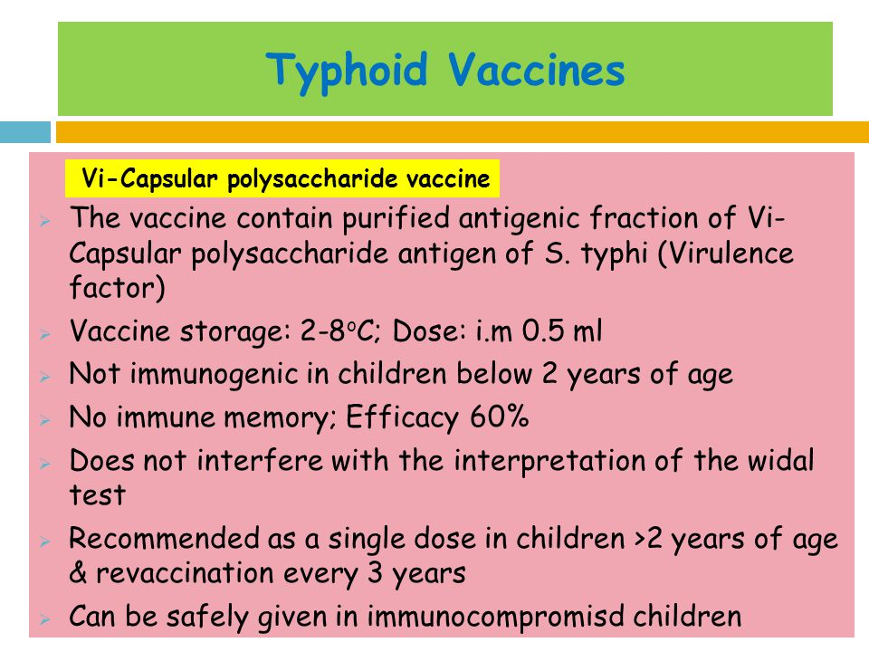 Typhoid Vaccines The vaccine contain purified antigenic fraction of Vi- Capsular polysaccharide antigen of S. typhi (Virulence factor)