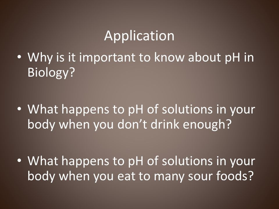Application Why is it important to know about pH in Biology