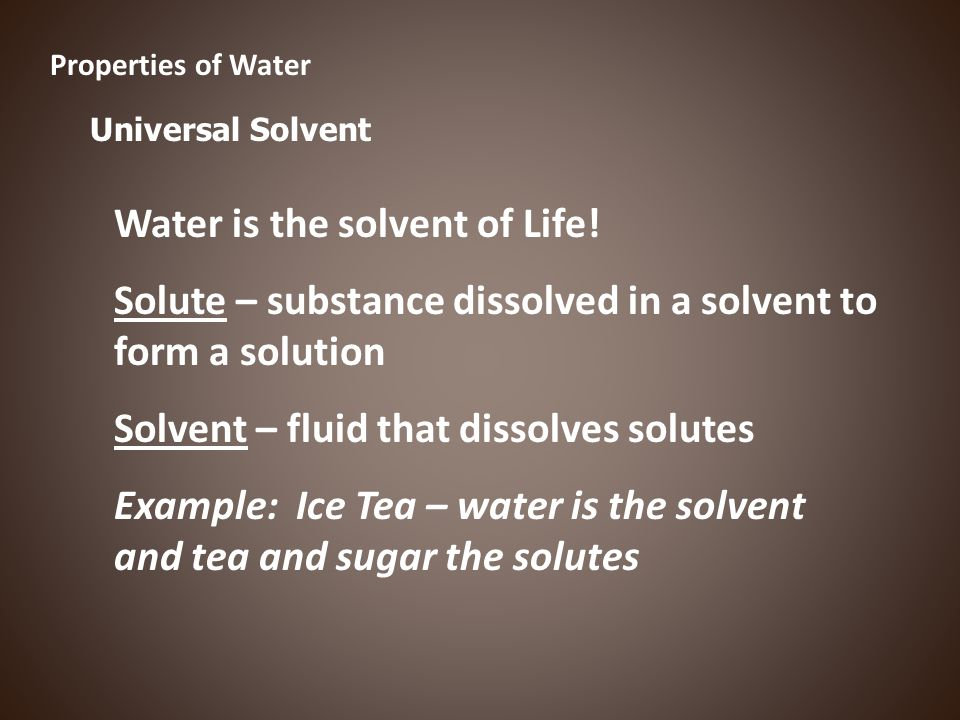 Water is the solvent of Life!