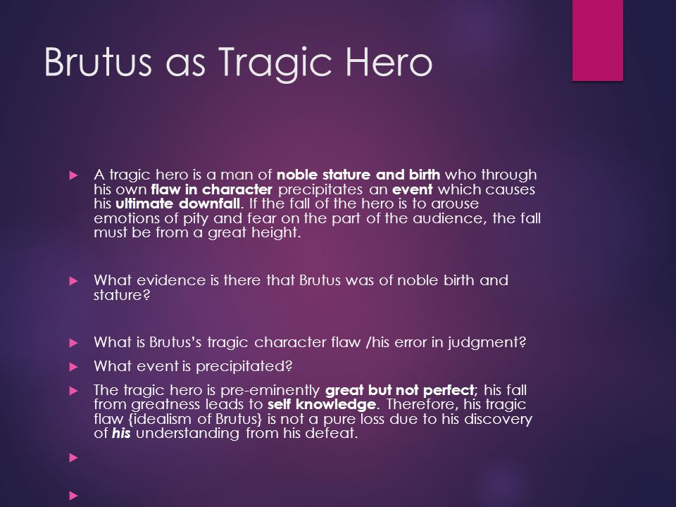 brutus the tragic hero All tragic heroes, whether these are ancient heroes or modern tragic hero examples, are created to bring catharsis to the reader the reader, in turn, has to feel extreme pity for all hero examples for a heroic essay.