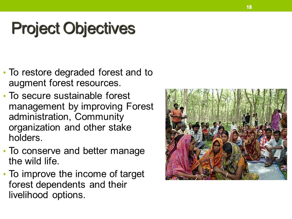 Project Objectives To restore degraded forest and to augment forest resources.
