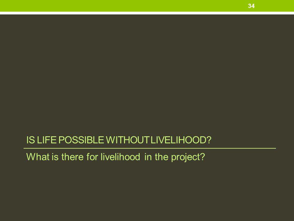 Is life possible without livelihood