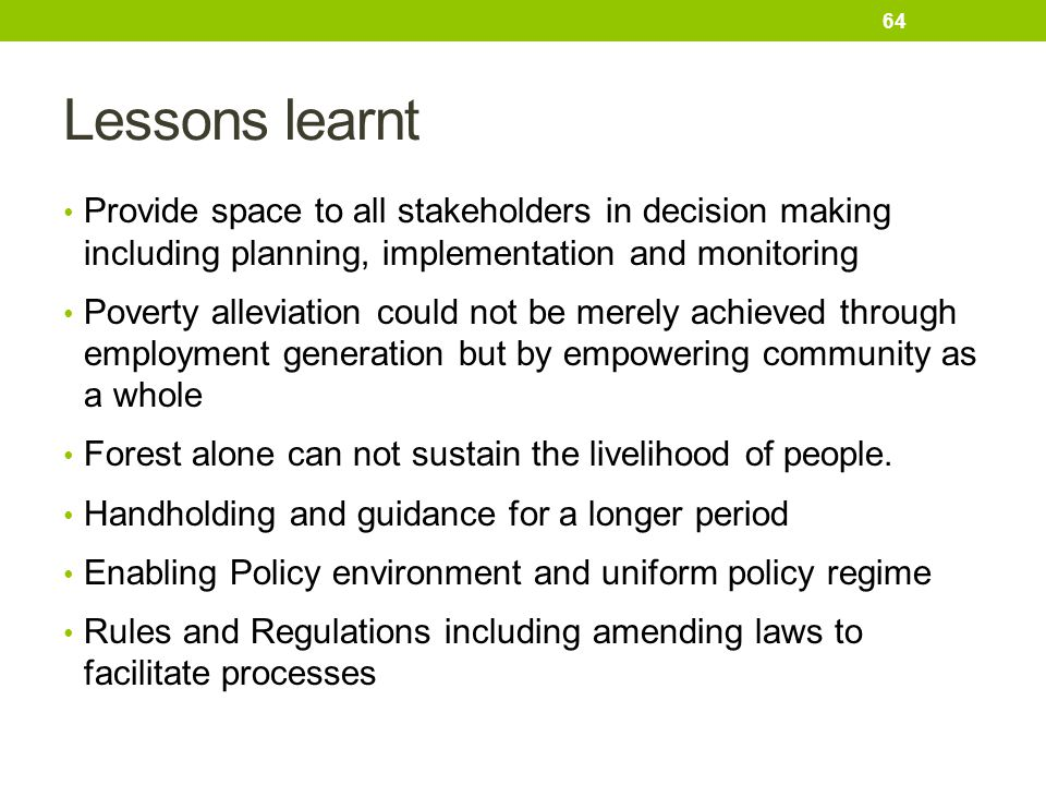 Lessons learnt Provide space to all stakeholders in decision making including planning, implementation and monitoring.