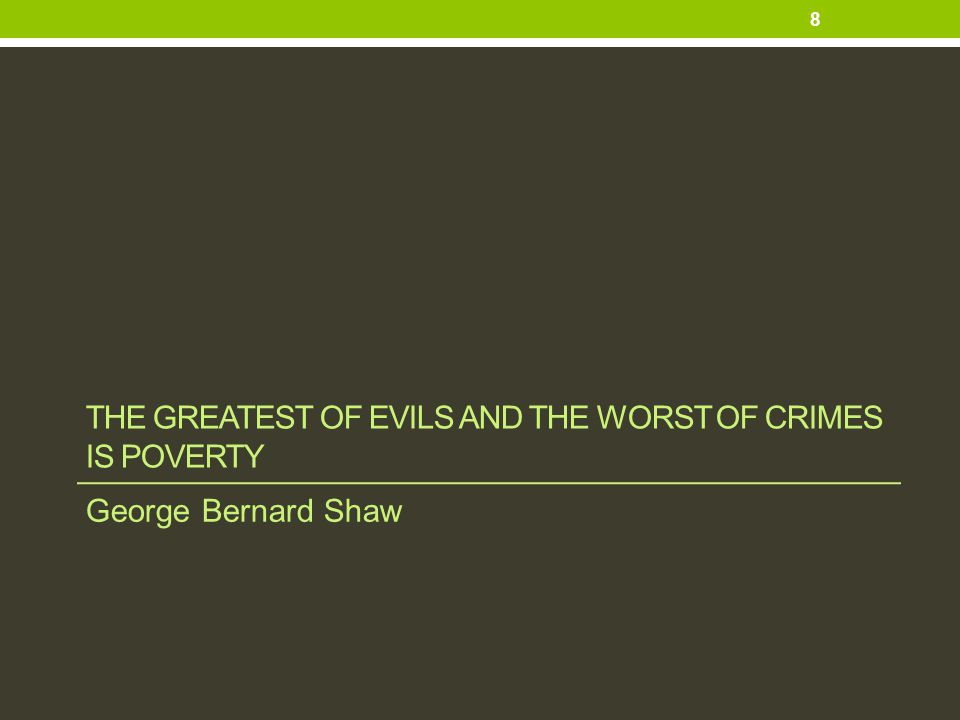 The greatest of evils and the worst of crimes is poverty