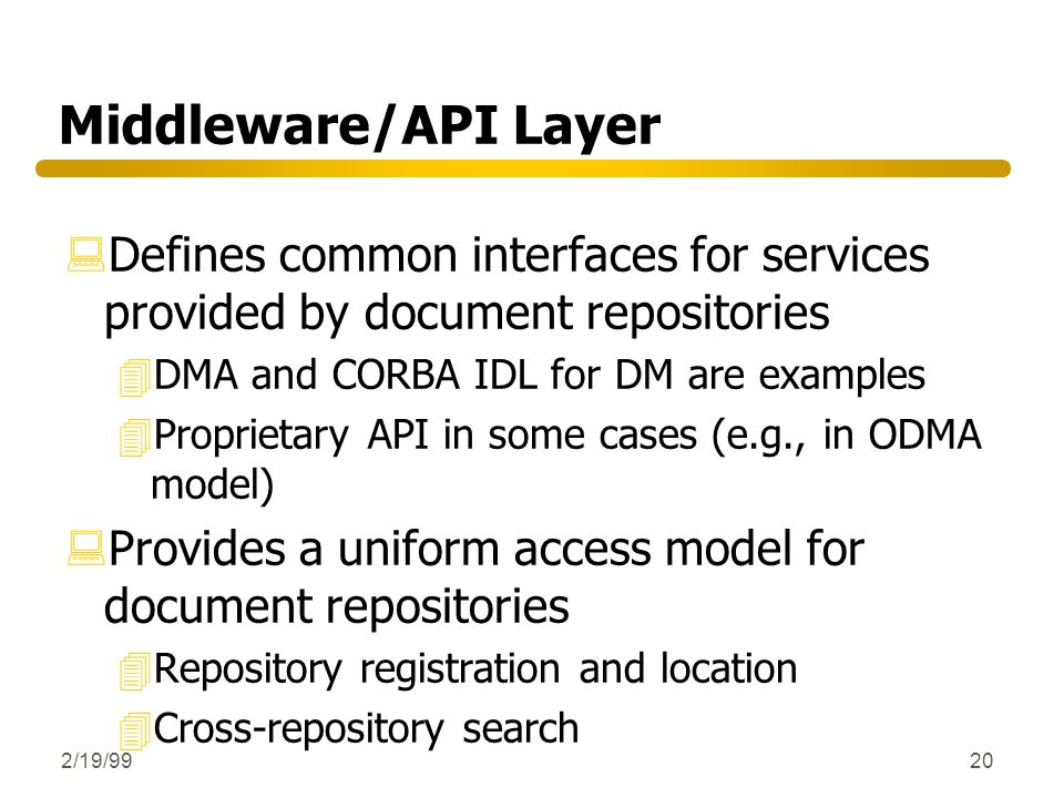 Middleware/API Layer Defines common interfaces for services provided by document repositories. DMA and CORBA IDL for DM are examples.