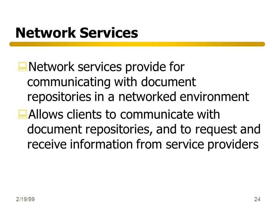 Network Services Network services provide for communicating with document repositories in a networked environment.