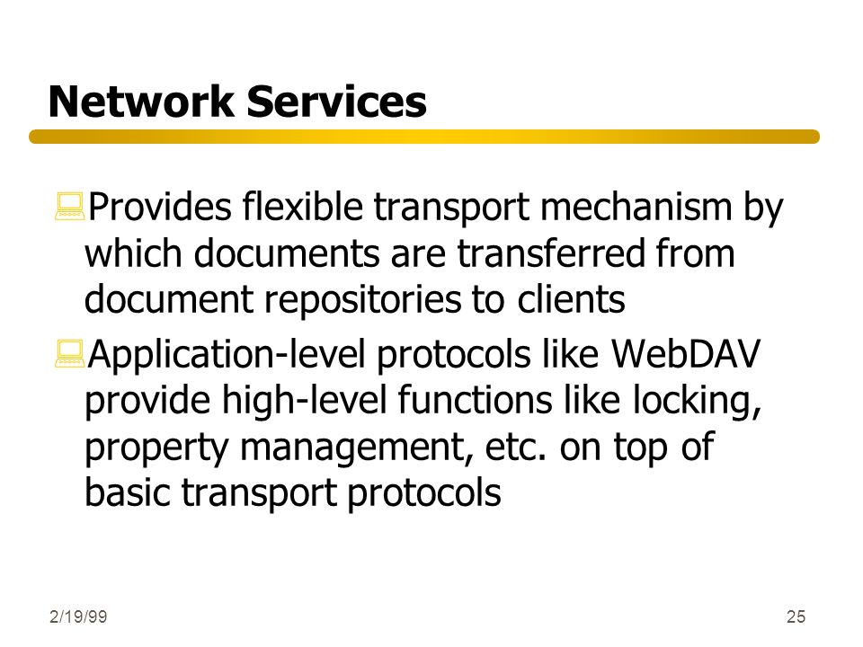 Network Services Provides flexible transport mechanism by which documents are transferred from document repositories to clients.