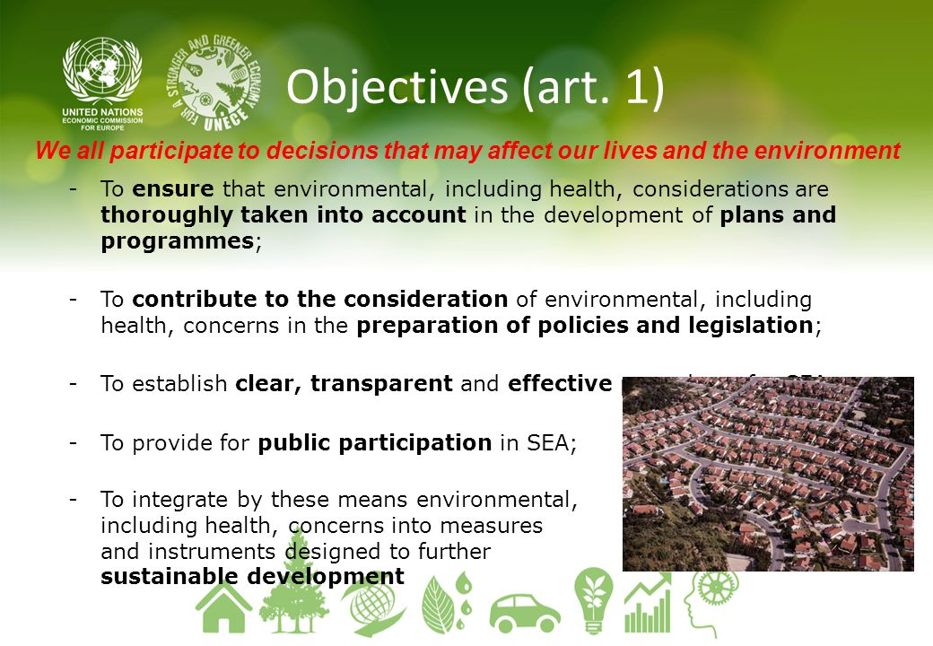 Objectives (art. 1) We all participate to decisions that may affect our lives and the environment.