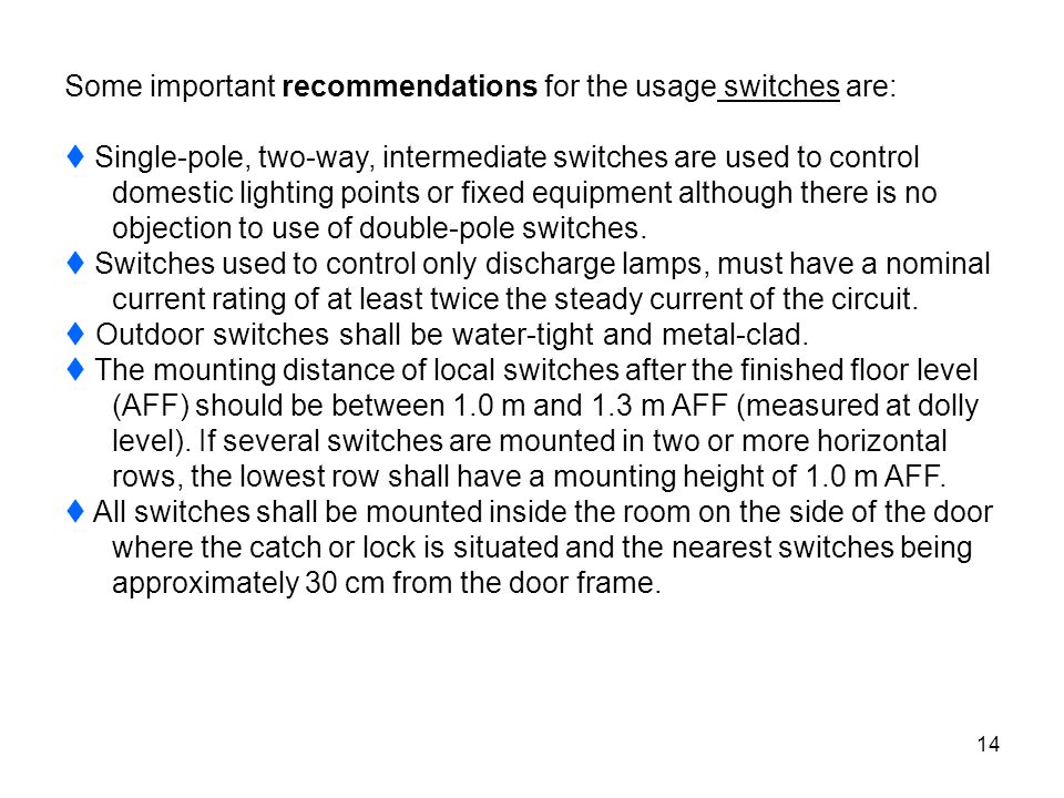 Some important recommendations for the usage switches are: